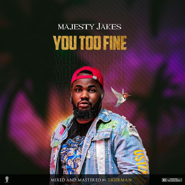 MUSIC: Majesty Jakes - You Too Fine