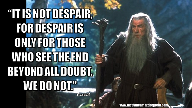 "Gandalf Quotes For Wisdom And Inspiration: ""It is not despair, for despair is only for those who see the end beyond all doubt. We do not."" - Gandalf"