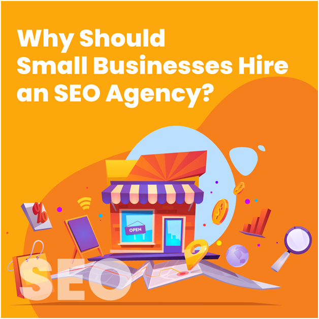 Why Should Small Businesses Hire an SEO Agency?