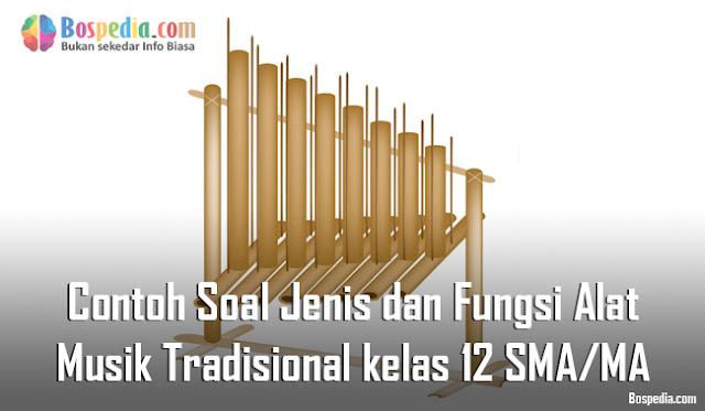 Contoh Soal Jenis dan Fungsi Alat Musik Tradisional kelas 12 SMA/MA