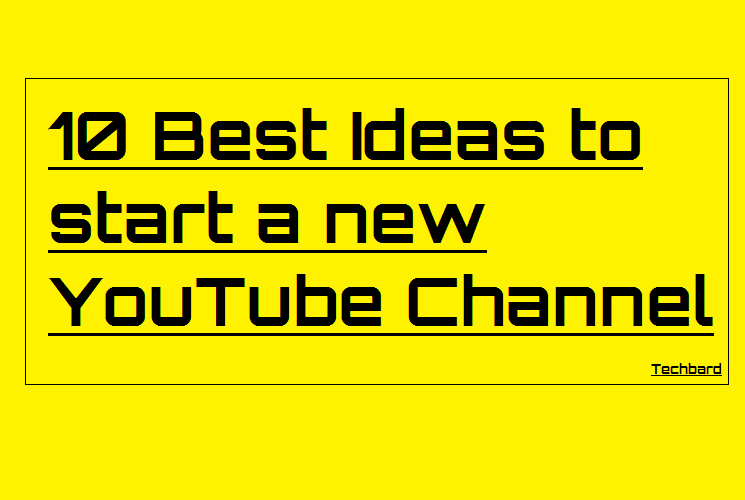 10 Best Ideas to start a new YouTube Channel