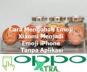 Cara Mengubah Emoji Xiaomi Menjadi Emoji iPhone Tanpa Aplikasi