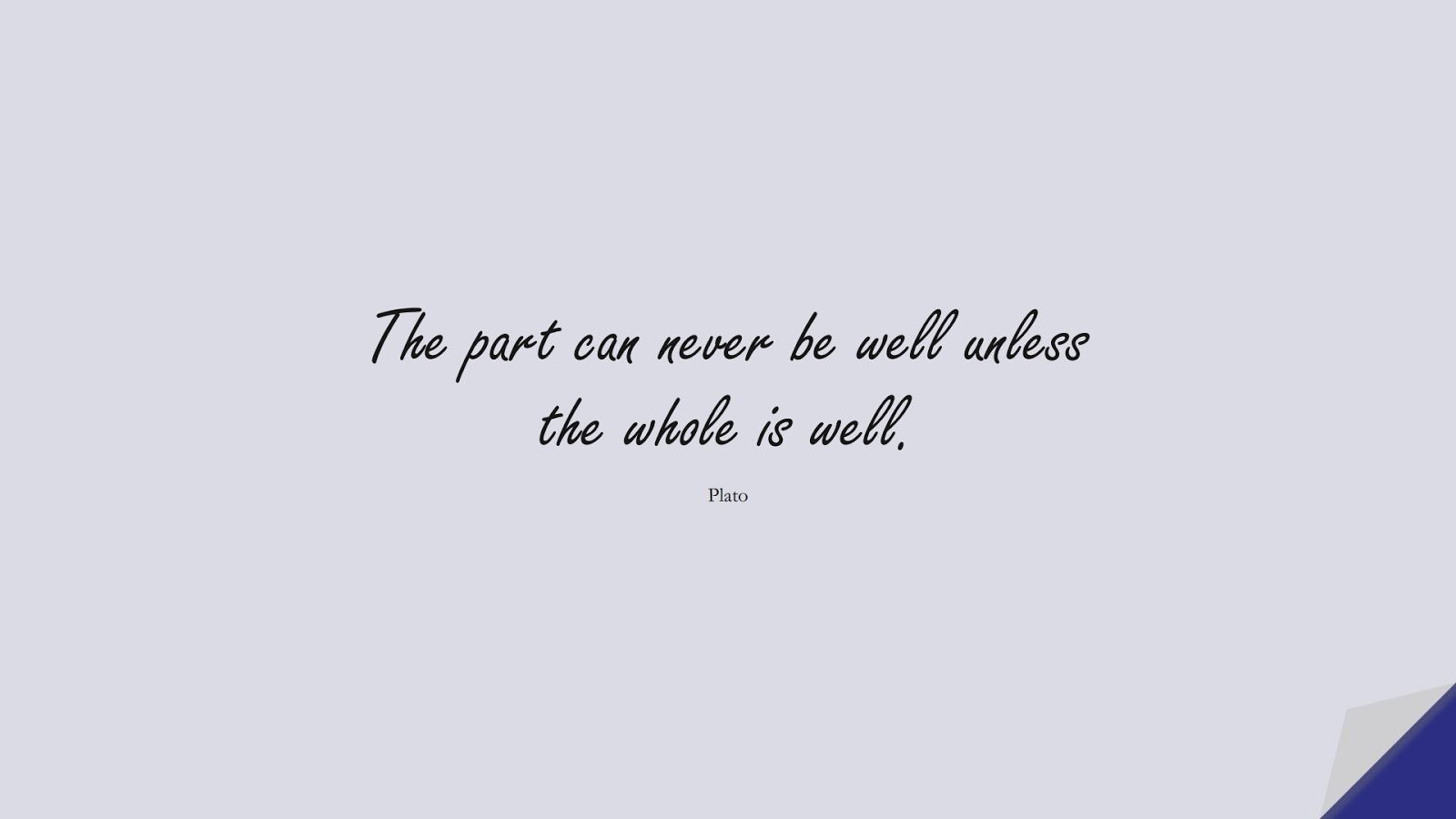 The part can never be well unless the whole is well. (Plato);  #HealthQuotes