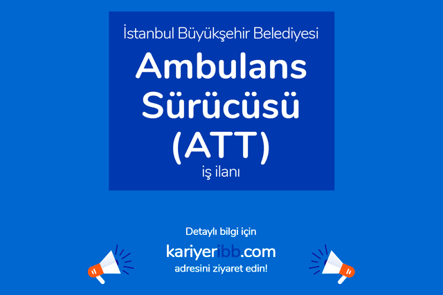 İstanbul Büyükşehir Belediyesi, acil tıp teknisyeni ambulans sürücüsü alımı yapacak. İBB iş ilanı detayları kariyeribb.com'da!