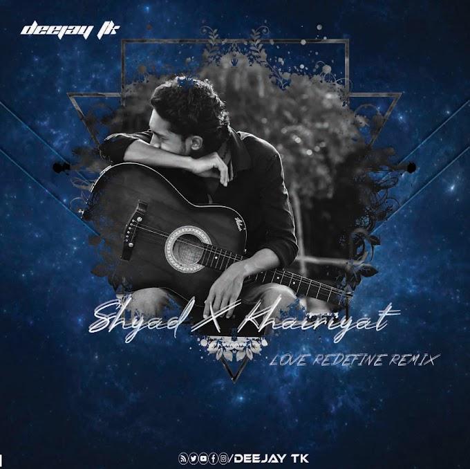 SHAYAD x KHARIYAT - ( LOVE REDEFINE REMIX ) - DEEJAY TK