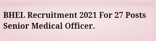 BHEL Recruitment 2021 For 27 Posts Senior Medical Officer