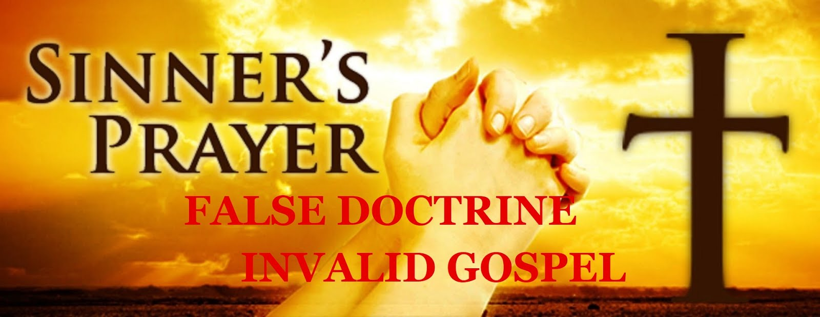 SINNER'S  PRAYER - FALSE DOCTRINE - INVALID GOSPEL