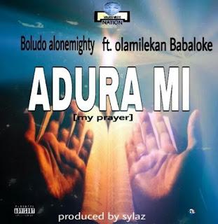 [DOWNLOAD] Boludo Alonemighty ft Olamilekan Babaloke – Adura mi (Produce by Sylaz)