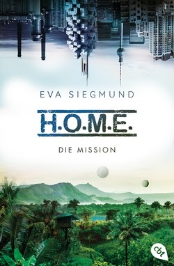 Bücherblog. Rezension. Buchcover. H.O.M.E. - Die Mission (Bd.2) von Eva Siegmund. Fantasy. Jugendbuch. Science Fiction. cbt.