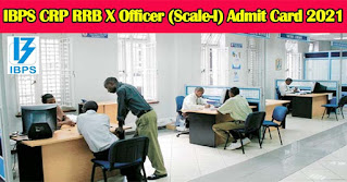 IBPS CRP RRB X Officer (Scale-I) Admit Card 2021