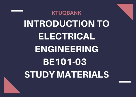 Introduction To Electrical Engineering | BE101-03 | Study Materials