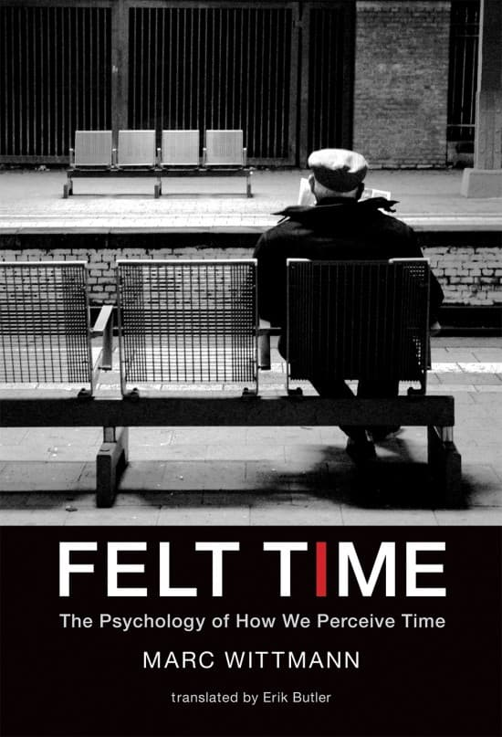 Marc Wittmann, Felt Time: The Psychology of How We Perceive Time (2016)
