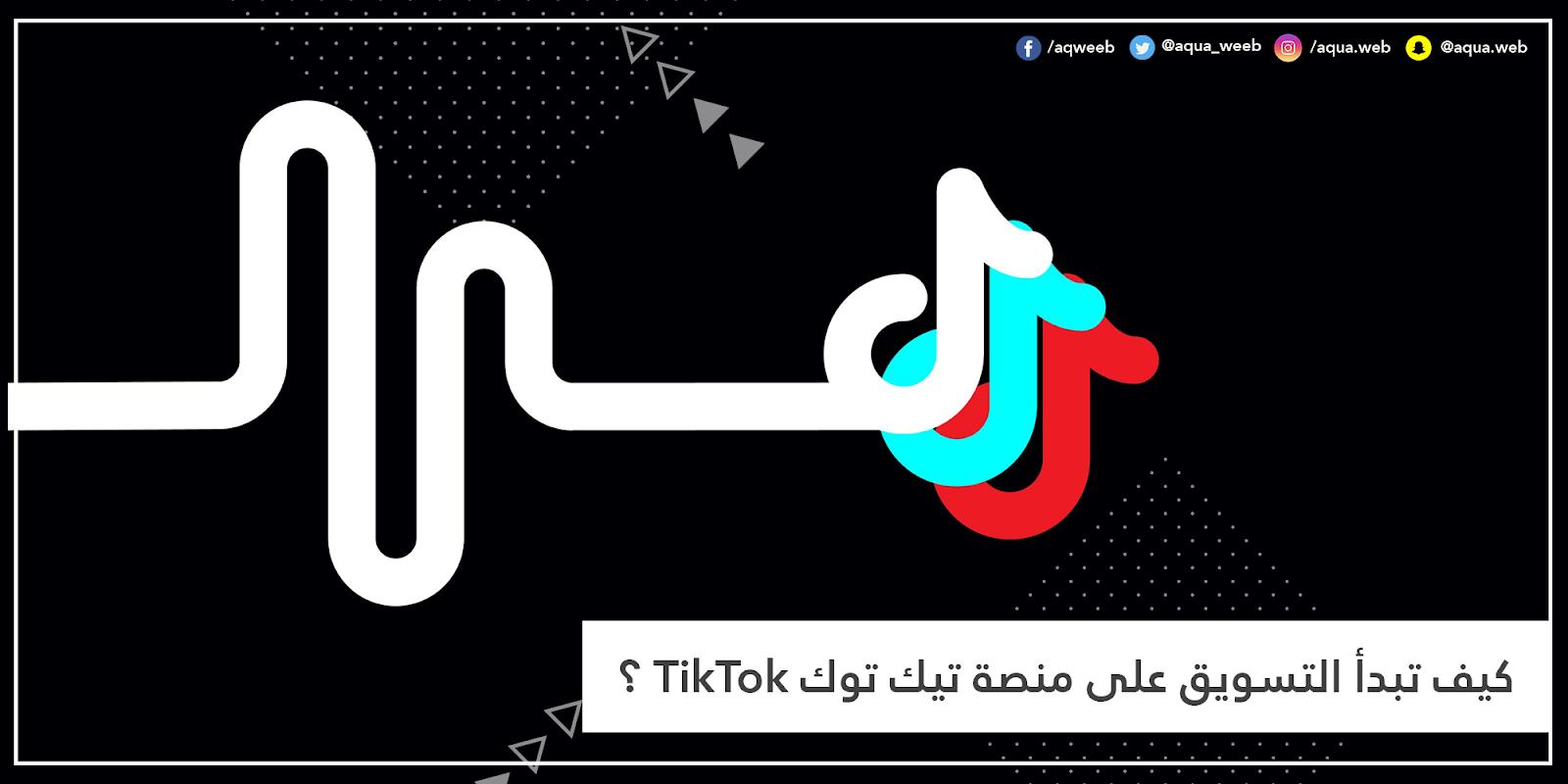 كيف تبدأ التسويق على منصة تيك توك TikTok ؟
