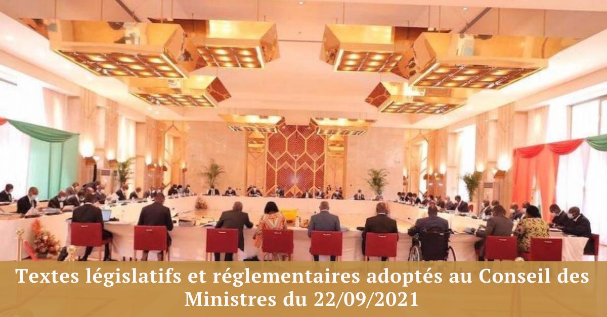Textes législatifs et réglementaires adoptés au Conseil des Ministres du 22/09/2021