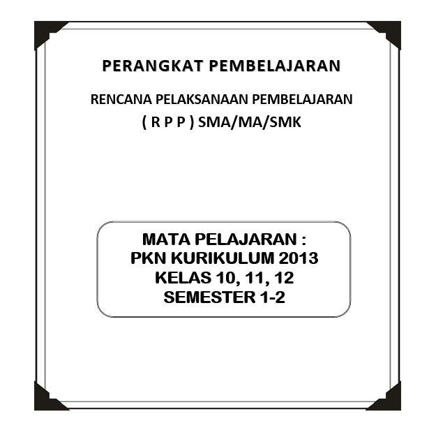 Rpp Pkn Kurikulum 2013 Kelas 10, 11, 12 (Revisi)