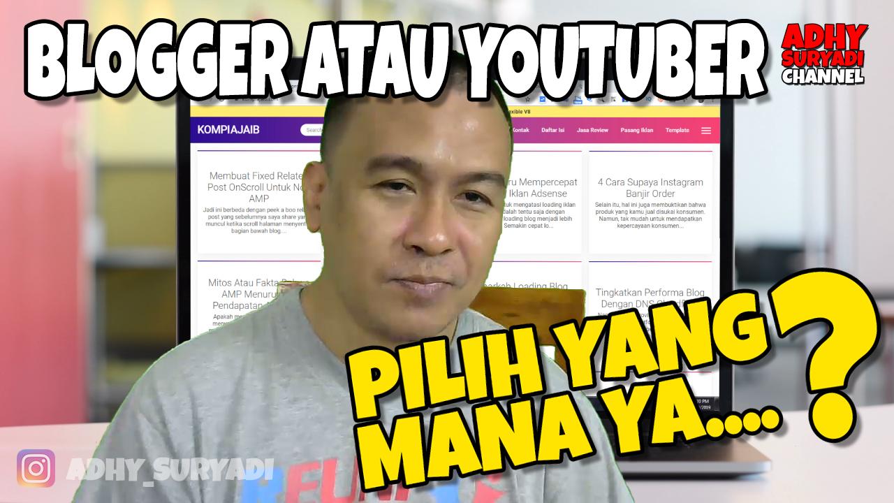 Pilih Jadi Blogger Atau Jadi Youtuber?