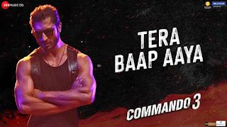 Tera Baap Aaya Lyrics - Commando 3 - Farhad Bhiwandiwala