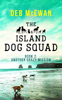 THE ISLAND DOG SQUAD (BOOK 2: ANOTHER CRAZY MISSION) by Deb McEwan