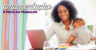 AMAMENTAÇÃO E VOLTA AO TRABALHO: