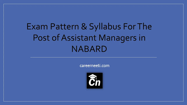 Exam Pattern & Syllabus For the post of Assistant managers in Nabard, Cn, Careerneeti, Blue Picture