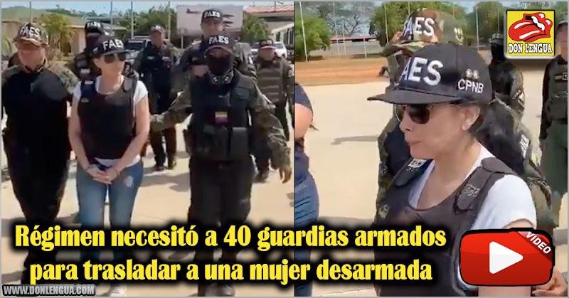 Régimen necesitó a 40 guardias armados para trasladar a una mujer desarmada