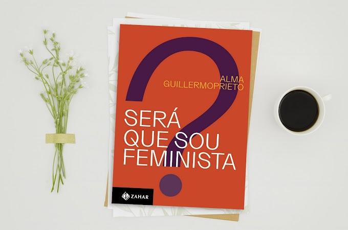 Será que sou feminista? | Alma Guillermoprieto