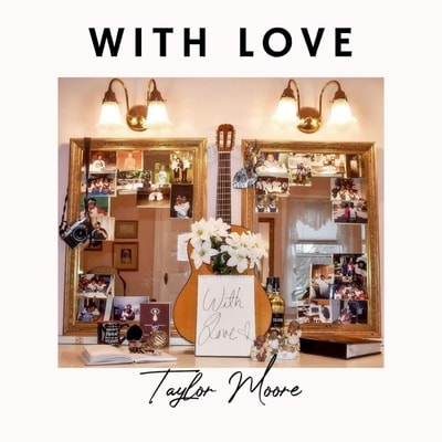 Taylor Moore - With Love (EP) (2020) - Album Download, Itunes Cover, Official Cover, Album CD Cover Art, Tracklist, 320KBPS, Zip album