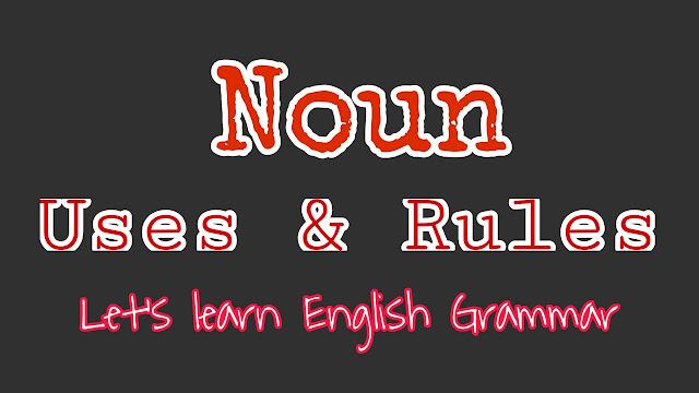 Noun – correct uses: rules