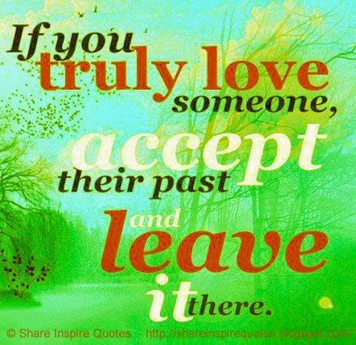If You Truly Love Someone Accept Their Past And Leave It