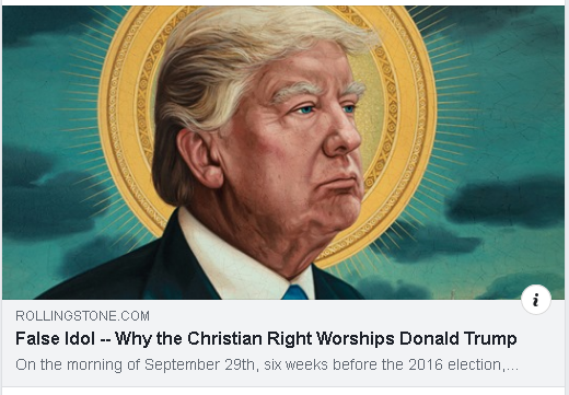 https://www.rollingstone.com/politics/politics-features/christian-right-worships-donald-trump-915381/?fbclid=IwAR2rzkjK5pNhk8ZEK9F9m9swJgpRHluDJ9Wcpt7gel0CWOnF5-A9prEw8NQ