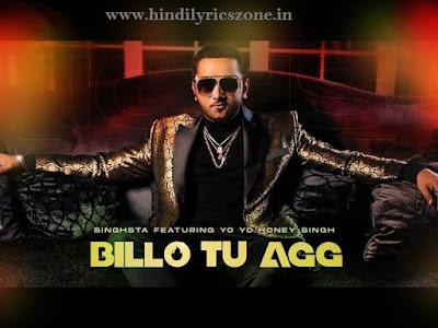 Billo Tu Agg Lyrics Hindi-Yo Yo Honey Singh। Singhsta