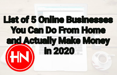 List of 5 Online Businesses You Can Do From Home and Actually Make Money in 2020