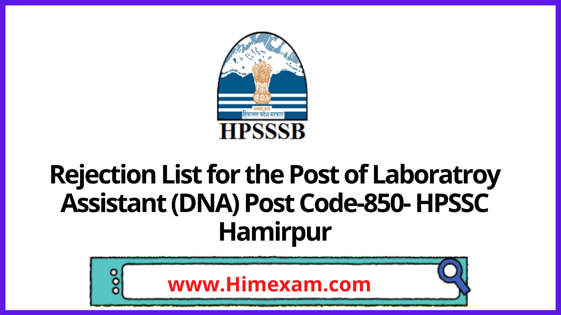 Rejection List for the Post of Laboratroy Assistant (DNA) Post Code-850- HPSSC Hamirpur