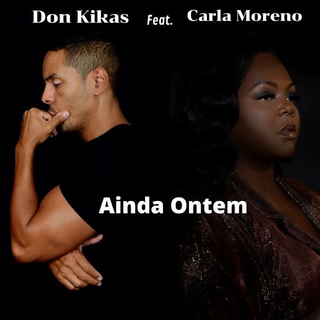 Don Kikas - Ainda Ontem (feat. Carla Moreno)