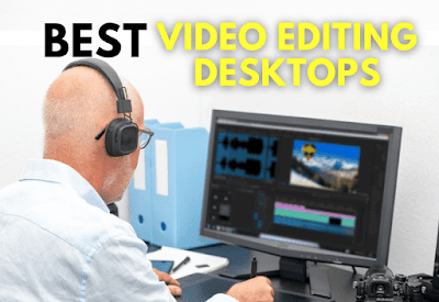 best video editing desktops