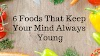 6 FOODS THAT KEEP YOUR MIND ALWAYS YOUNG
