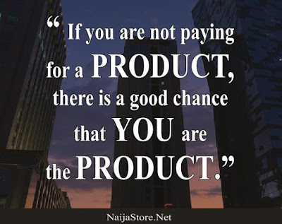 Shopping Quotes: If you are not paying for a PRODUCT, there is a good chance that YOU are the PRODUCT