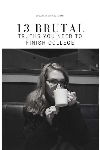 13 brutal truths you need to finish college in one piece