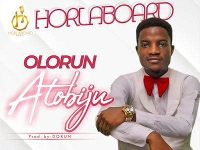 DOWNLOAD MP3: Horlaboard - Olorun Atobiju