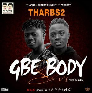 DOWNLOAD MP3: Tharbs2 – Gbe Body Sars (Prod. By Gzik)