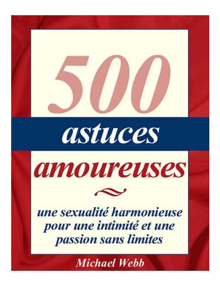 Télécharger 500 Astuces Amoureuses Livre par Michael Webb pdf gratuit