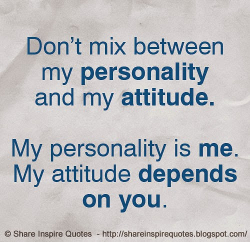 Quotes About Personality: Don't Mix Between My Personality And My Attitude Because