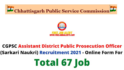 Free Job Alert: CGPSC Assistant District Public Prosecution Officer (Sarkari Naukri) Recruitment 2021 - Online Form For Total 67 Job