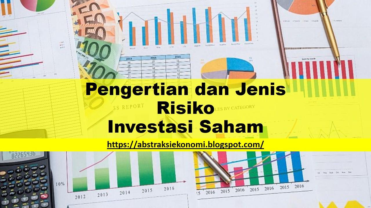 Pengertian Dan Jenis Risiko Investasi Saham Abstraksi Ekonomi