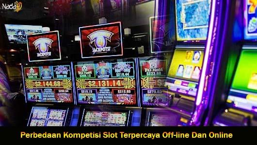 Perbedaan Kompetisi Slot Terpercaya Off-line Dan Online