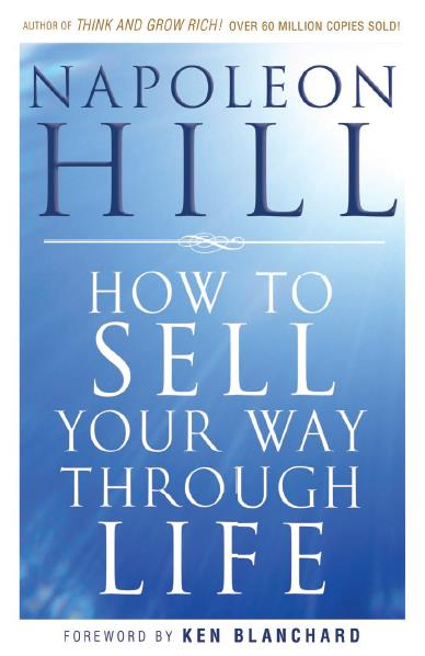 How To Sell Your Way Through Life. Napoleon Hill