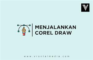 Langkah Awal Membuka Corel Draw dan Membuat Lembar Kerja Baru