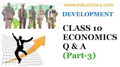 CBSE Class 10 - Economics - Chapter 1: Development (Q & A) Part-3 (#eduvictors)(#cbsenotes)(#class10SocialScience)