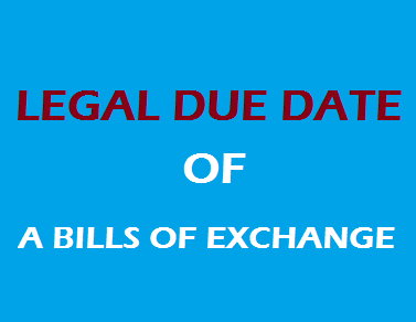 Calculation of Legal Due Date of a Bills of Exchange