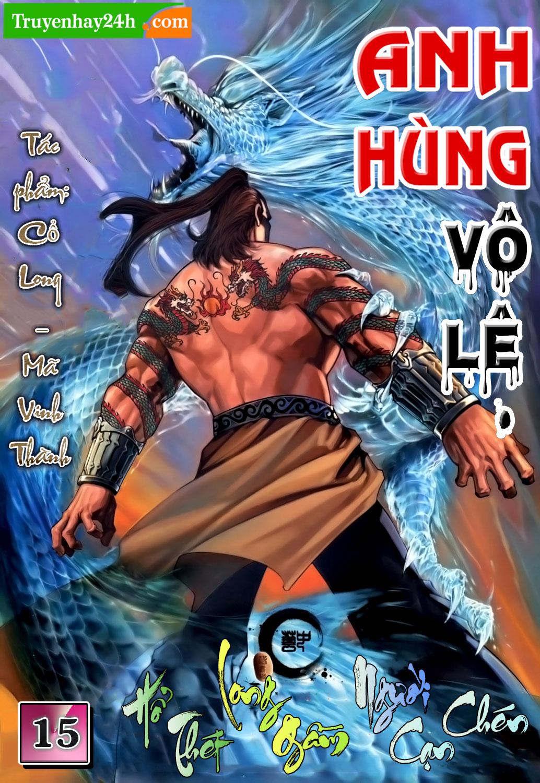 Anh hùng vô lệ Chap 15: Hổ thét long gầm người cạn chén  trang 1